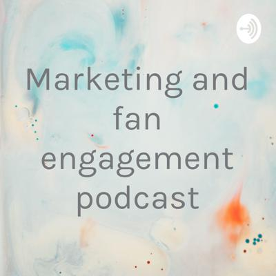 Marketing and fan engagement podcast