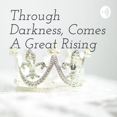 Through Darkness, Comes A Great Rising