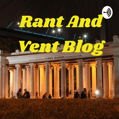 Rant And Vent Blog