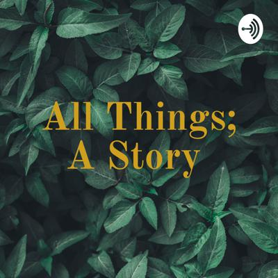 All Things; A Story