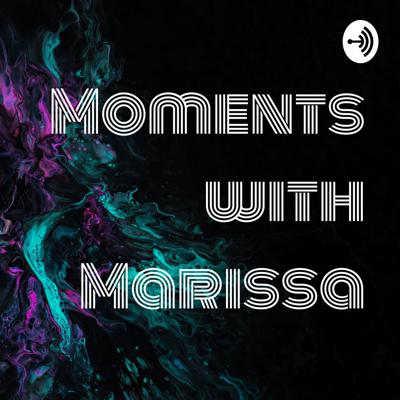 Moments with Marissa