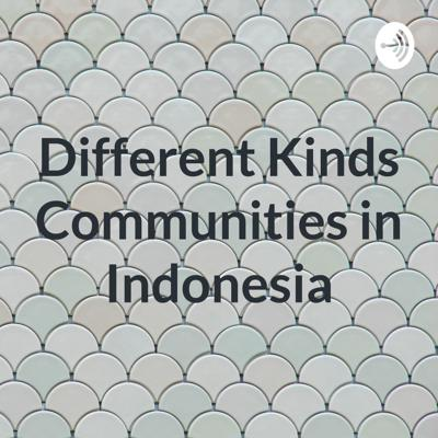 Different Kinds Communities in Indonesia