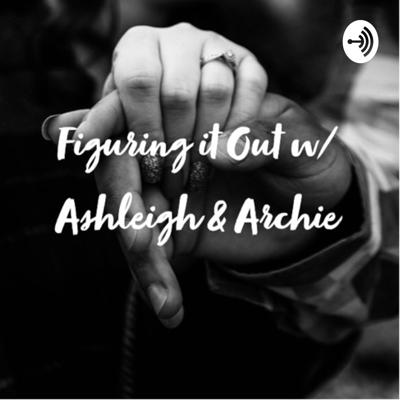 Figuring it Out w/Ashleigh & Archie