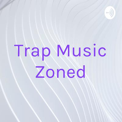 I play alot of trap music