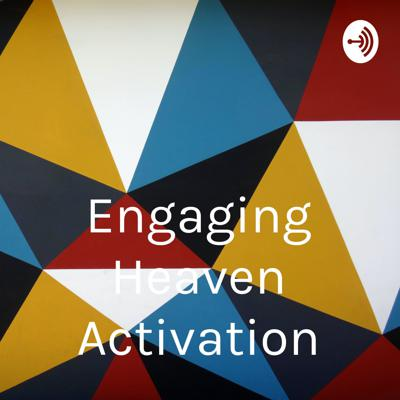 Engaging Heaven Activation