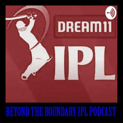 Beyond The Boundary IPL Podcast