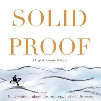 Solid Proof: Life, Recovery, and Self Discovery