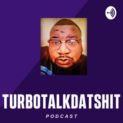 THE PLACE WHERE I TALK MY SHIT 🗣 AND YOU EITHER LOVE IT OR HATE IT, AGREE OR DISAGREE. 🤷🏾♂️   IF YOU'D LIKE TO DONATE TO THE PODCAST PROCEEDS WILL HELP ME BETTER MY SOUND AN PURCHASE MORE EQUIPMENT, IT WOULD BE GREATLY APPRECIATED................  CASH APP: $MrMewborn  FOLLOW ME EVERYWHERE:  https://instagram.com/Turbotalkdatshitpodcast   https://www.snapchat.com/add/big_turbo Support this podcast: https://anchor.fm/bmewborn/support