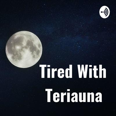 Tired With Teriauna