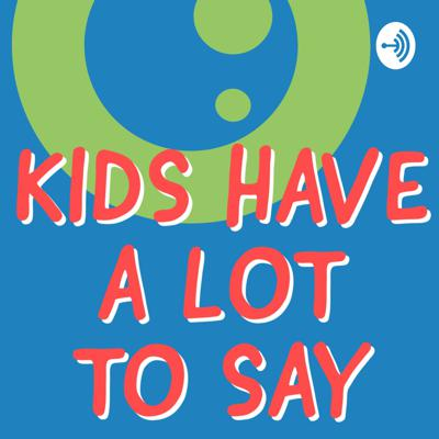 Kids Have a Lot to Say