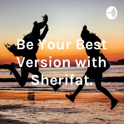 Be Your Best Version with Sherifat.