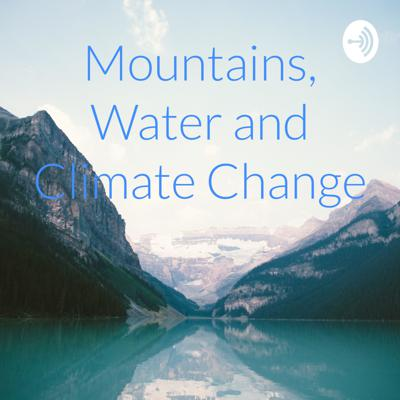 Mountains, Water and Climate Change
