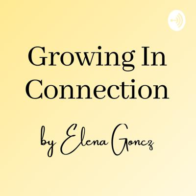 Growing In Connection By Elena Goncz