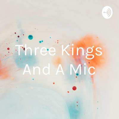 Three Kings And A Mic