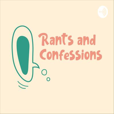 Rants and Confessions
