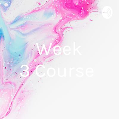 Week 3 Course