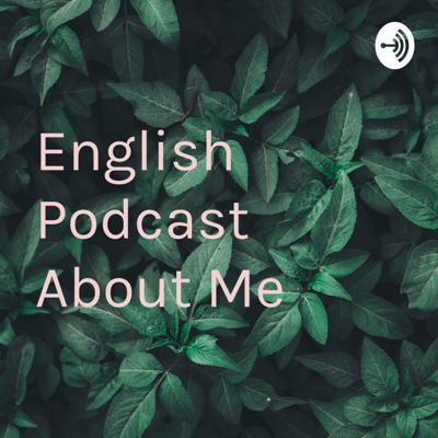 English Podcast About Me