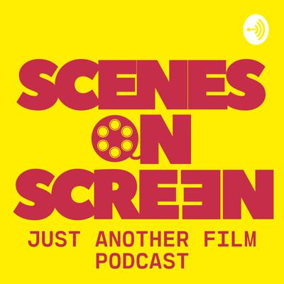 Scenes On Screen: Just Another Film Podcast
