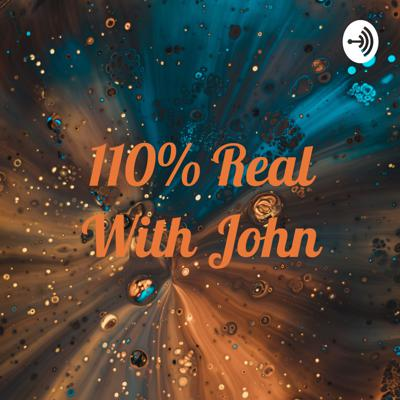 110% Real With John