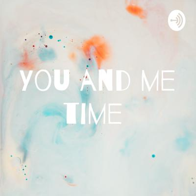 You and me time