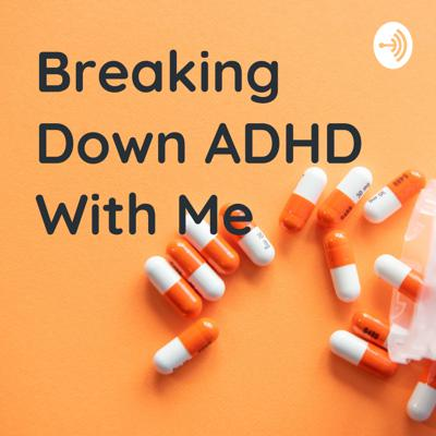 Breaking Down ADHD With Me