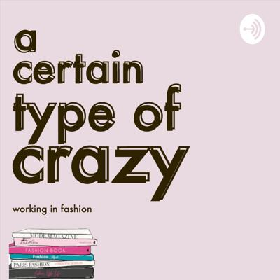 A Certain Type of Crazy: Working in Fashion