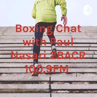Boxing Chat with Paul Nasari 2BACR 100.9FM