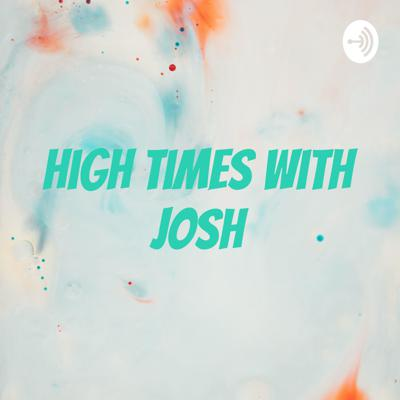 High Times with Josh