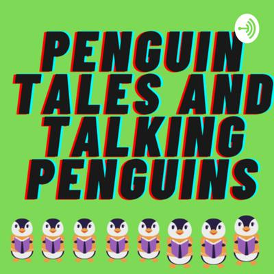 Penguins Tales and Talking Penguins: Dad won't listen, but Mom will.