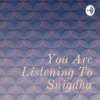 You Are Listening To Snigdha