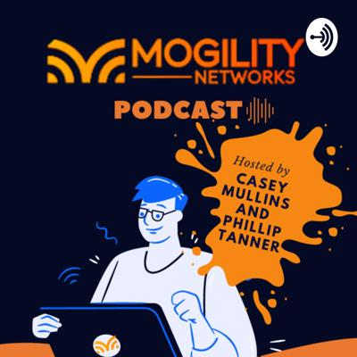Mogility Networks PODCAST