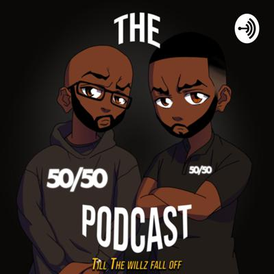 The 50/50 PODCAST :Till The Willz Fall Off