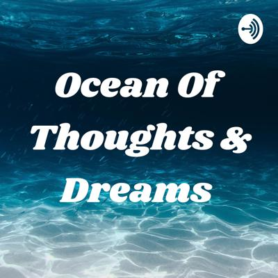 Ocean Of Thoughts & Dreams