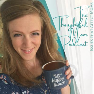 The Thoughtful Mom Podcast