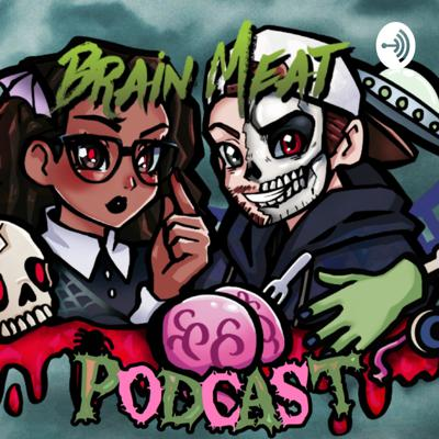Brain Meat Podcast