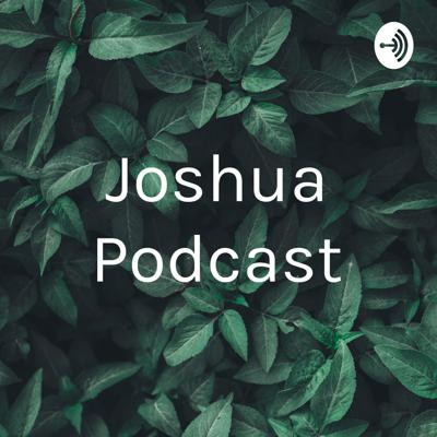 Joshua Podcast