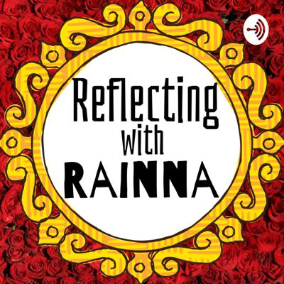 Reflecting With Rainna: Faith, Family, & everything in-between!