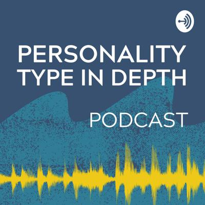Personality Type in Depth Podcast
