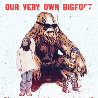 Our Very Own Bigfoot
