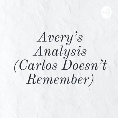 Avery's Analysis (Carlos Doesn't Remember)