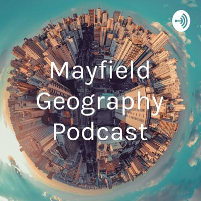 Mayfield Geography Podcast