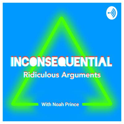 Inconsequential: Ridiculous Arguments