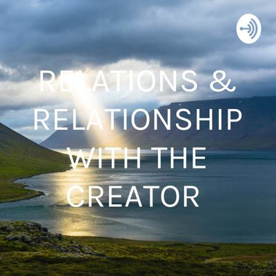 RELATIONS & RELATIONSHIP WITH THE CREATOR