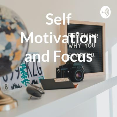 Self Motivation and Focus