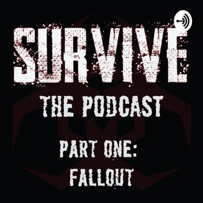 Survive: The Podcast - FALLOUT