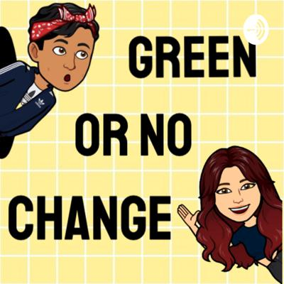 Green or No Change with Hannah Longoria and Kris Rodriguez