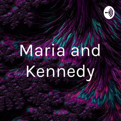 Maria and Kennedy