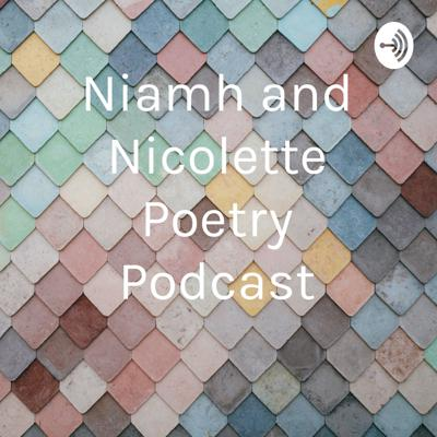 Niamh and Nicolette Poetry Podcast