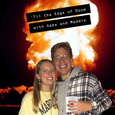 Cover art for 'Til the Edge of Doom with Gabe and Maddie