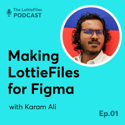 Cover art for #1 - Making Figma for LottieFiles with Karam